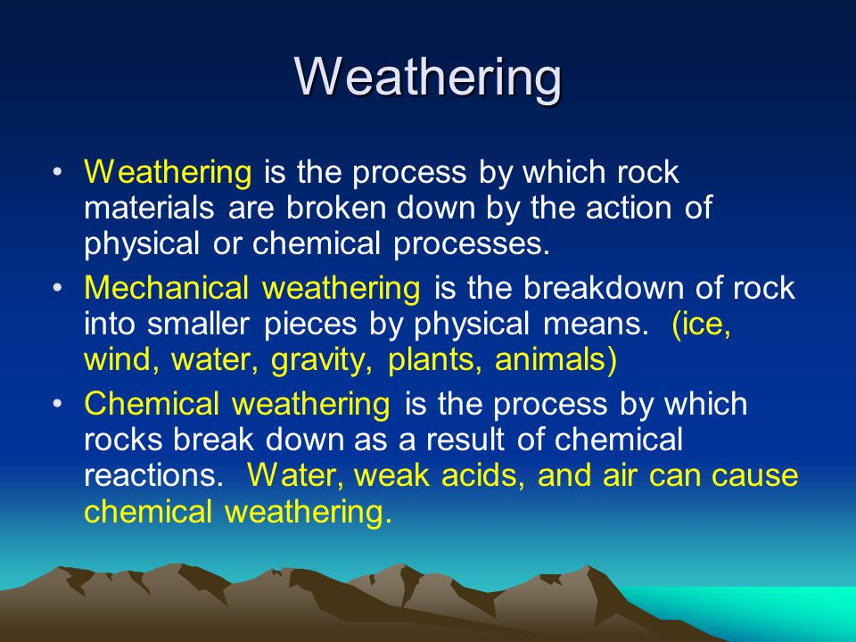 Weathering Weathering is the process by which rock materials are broken down by the action of physical or chemical processes.