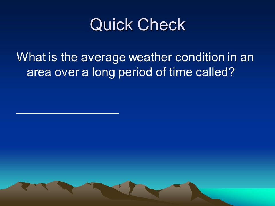 Quick Check What is the average weather condition in an area over a long period of time called.