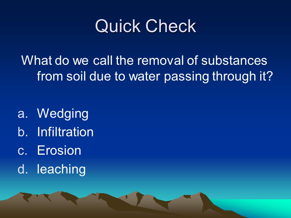 Quick Check What do we call the removal of substances from soil due to water passing through it Wedging.