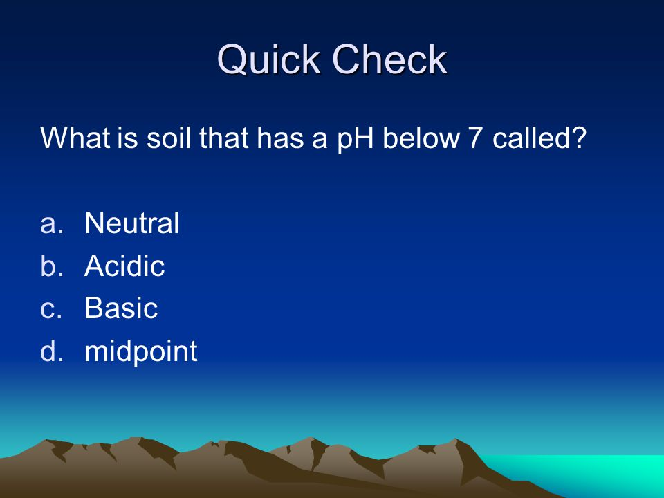 Quick Check What is soil that has a pH below 7 called Neutral Acidic