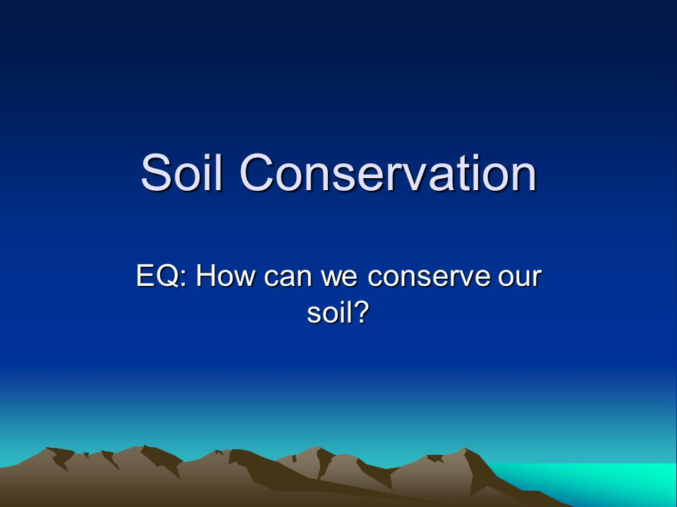 EQ: How can we conserve our soil