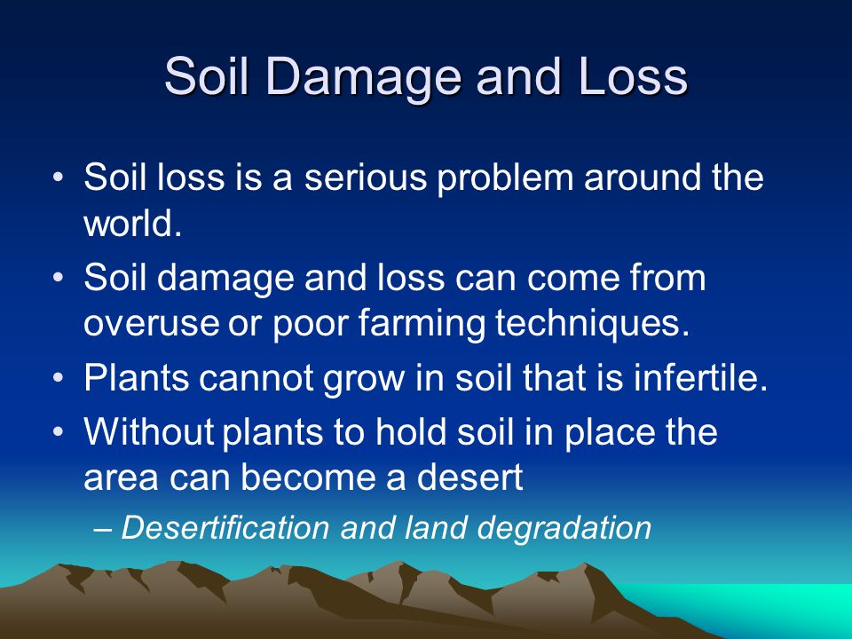 Soil Damage and Loss Soil loss is a serious problem around the world.