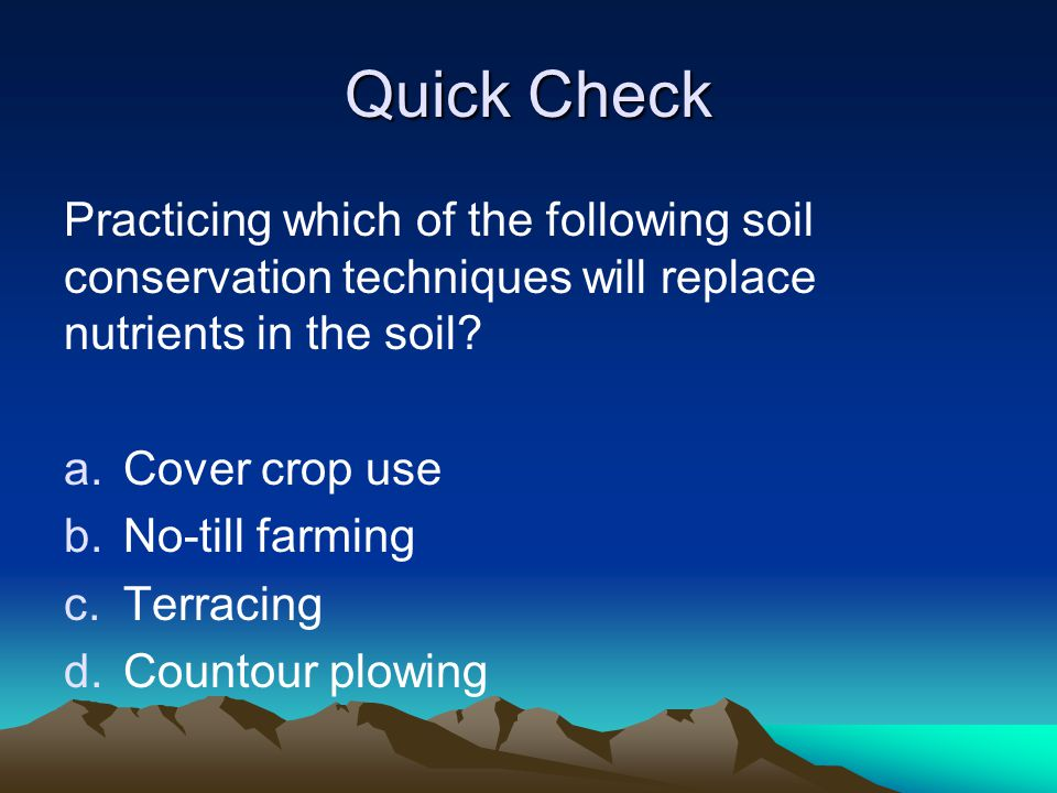 Quick Check Practicing which of the following soil conservation techniques will replace nutrients in the soil