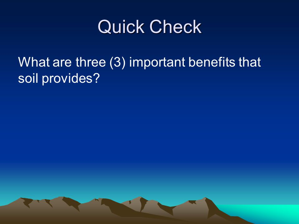 Quick Check What are three (3) important benefits that soil provides