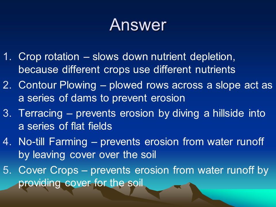 Answer Crop rotation – slows down nutrient depletion, because different crops use different nutrients.
