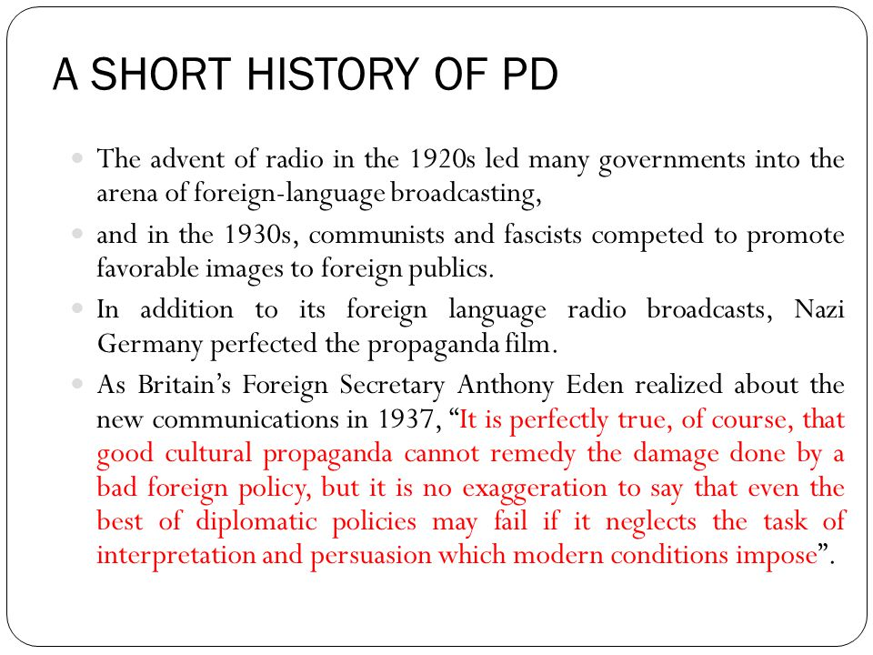 A SHORT HISTORY OF PD The advent of radio in the 1920s led many governments into the arena of foreign-language broadcasting,
