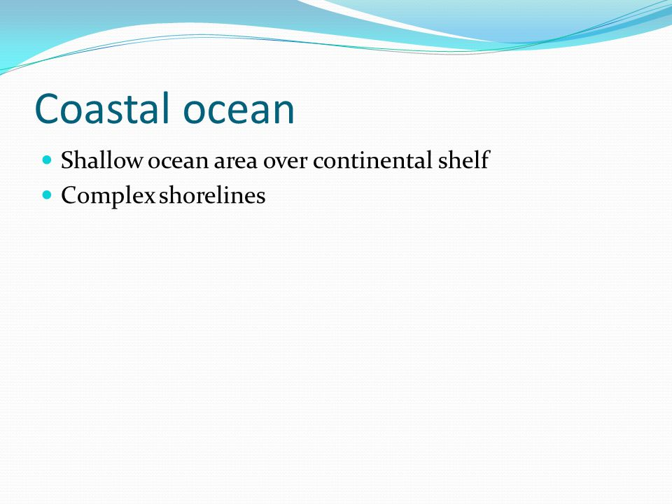 Coastal ocean Shallow ocean area over continental shelf