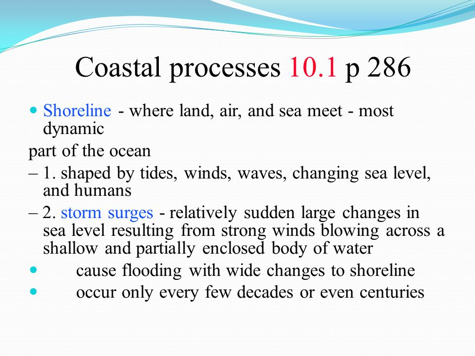 Coastal processes 10.1 p 286 Shoreline - where land, air, and sea meet - most dynamic. part of the ocean.