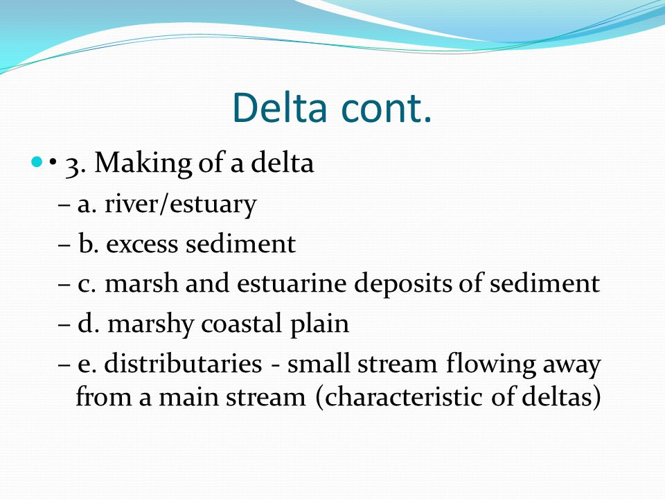 Delta cont. • 3. Making of a delta – a. river/estuary