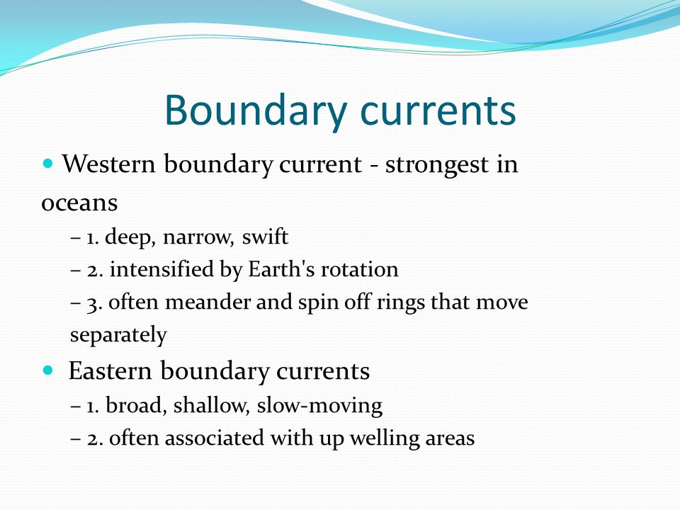 Boundary currents Western boundary current - strongest in oceans