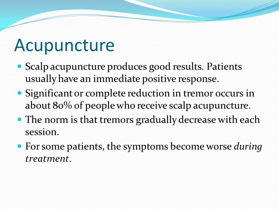 Acupuncture Scalp acupuncture produces good results. Patients usually have an immediate positive response.
