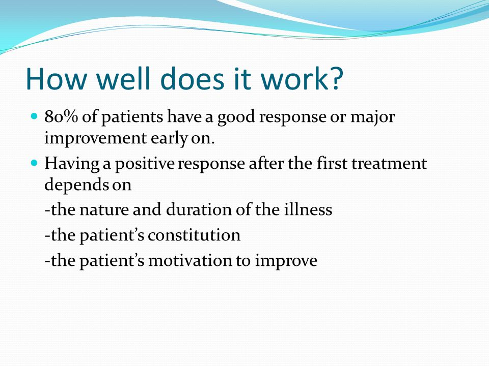 How well does it work 80% of patients have a good response or major improvement early on.