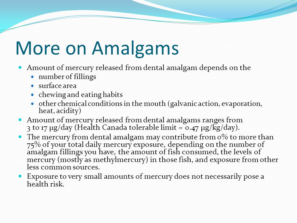 More on Amalgams Amount of mercury released from dental amalgam depends on the. number of fillings.