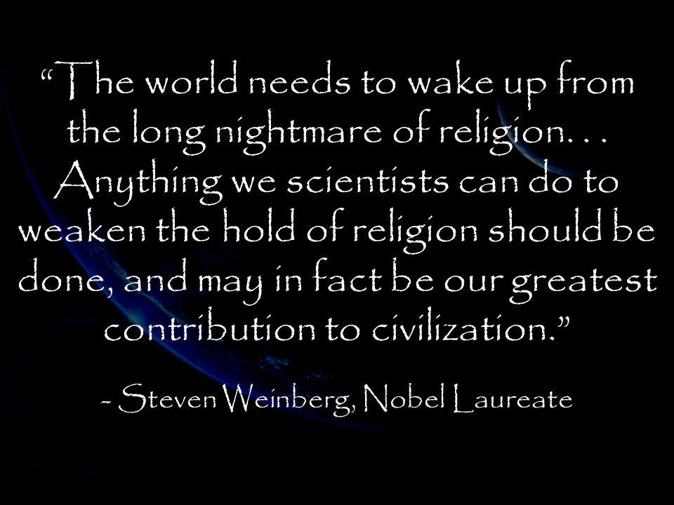 - Steven Weinberg, Nobel Laureate
