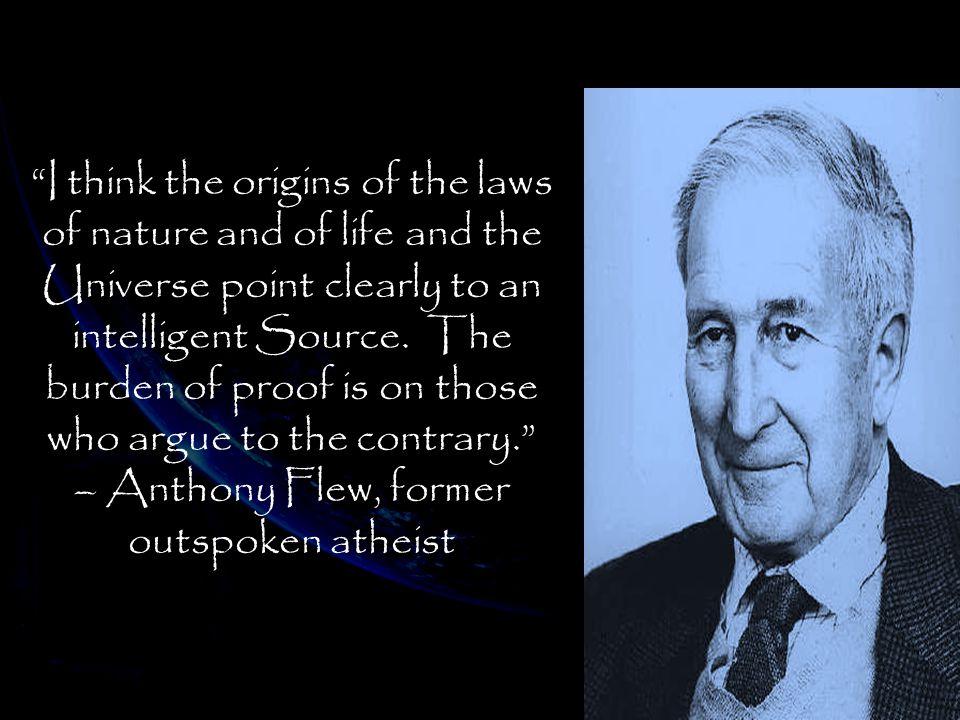 – Anthony Flew, former outspoken atheist