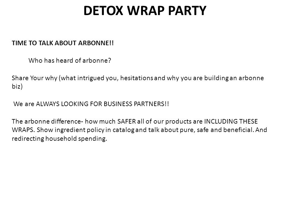 DETOX WRAP PARTY TIME TO TALK ABOUT ARBONNE!!