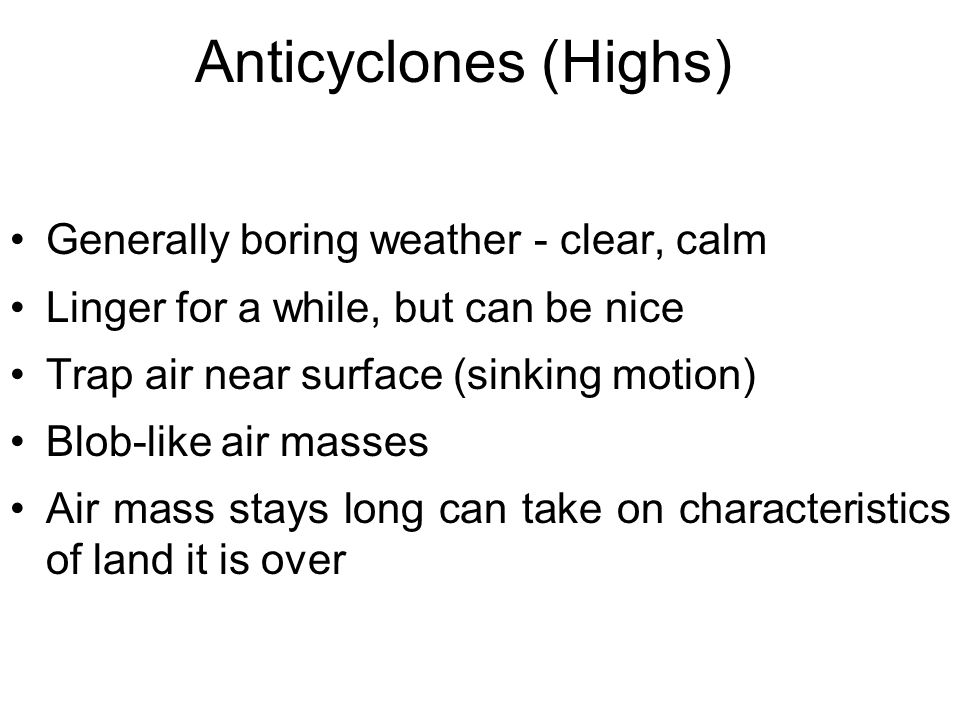 Anticyclones (Highs) Generally boring weather - clear, calm