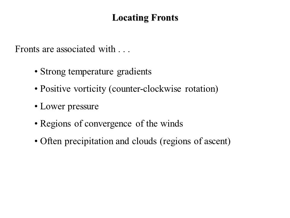Locating Fronts Fronts are associated with Strong temperature gradients. Positive vorticity (counter-clockwise rotation)