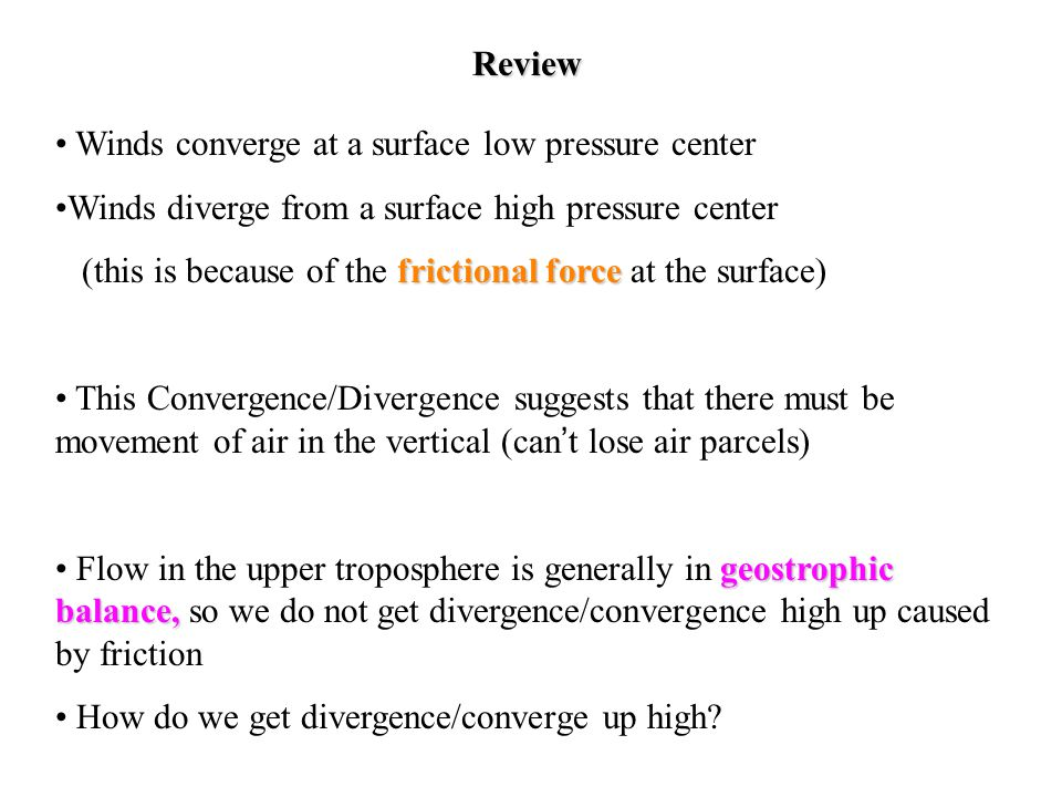Review Winds converge at a surface low pressure center. Winds diverge from a surface high pressure center.
