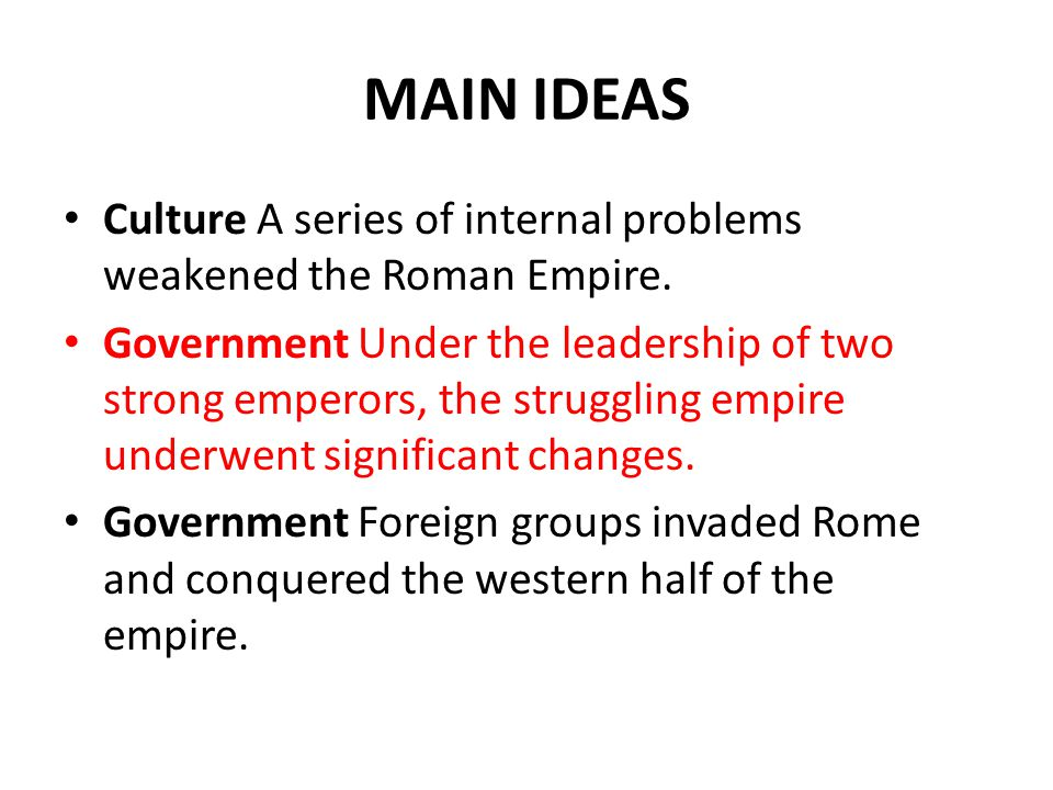 MAIN IDEAS Culture A series of internal problems weakened the Roman Empire.