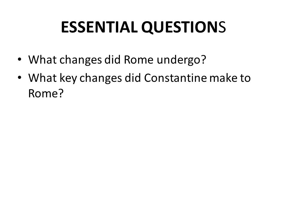 ESSENTIAL QUESTIONS What changes did Rome undergo