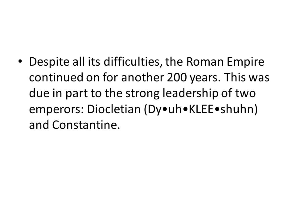 Despite all its difficulties, the Roman Empire continued on for another 200 years.