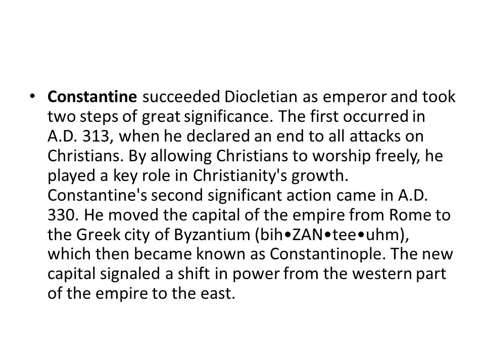 Constantine succeeded Diocletian as emperor and took two steps of great significance.