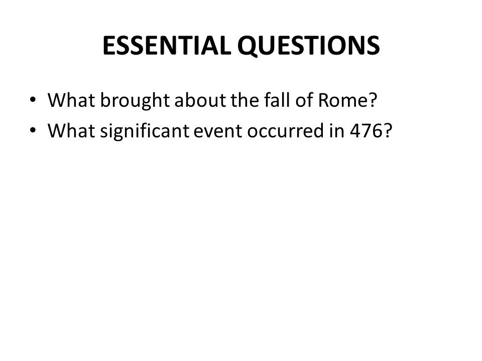 ESSENTIAL QUESTIONS What brought about the fall of Rome