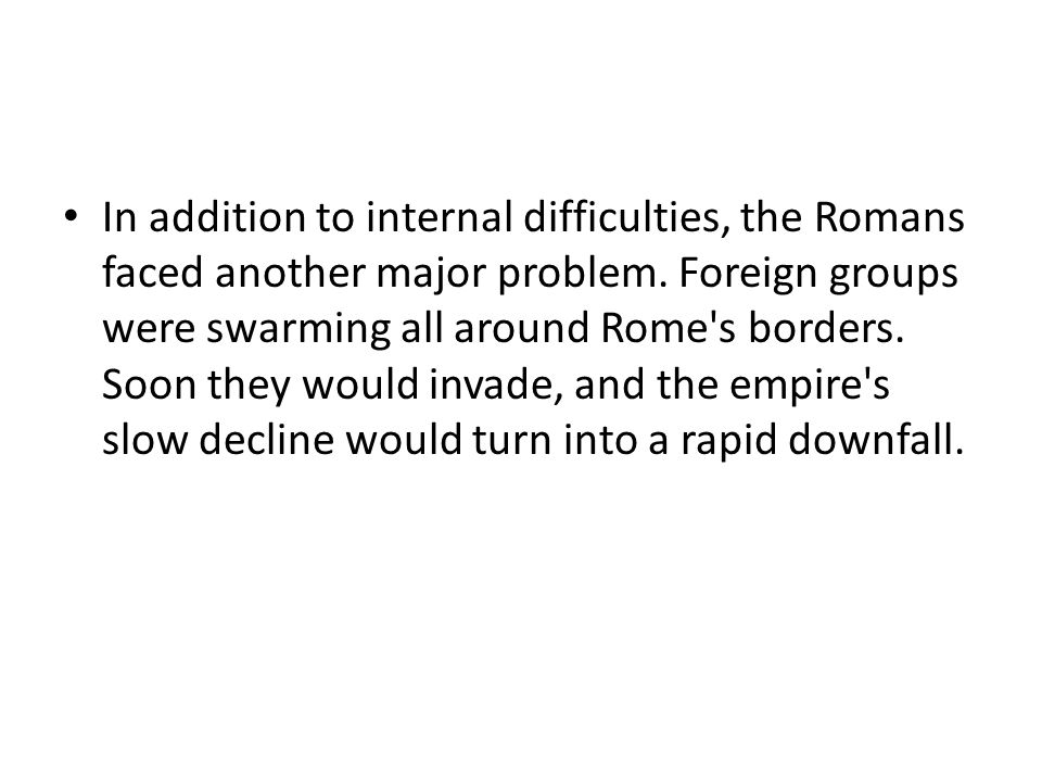In addition to internal difficulties, the Romans faced another major problem.