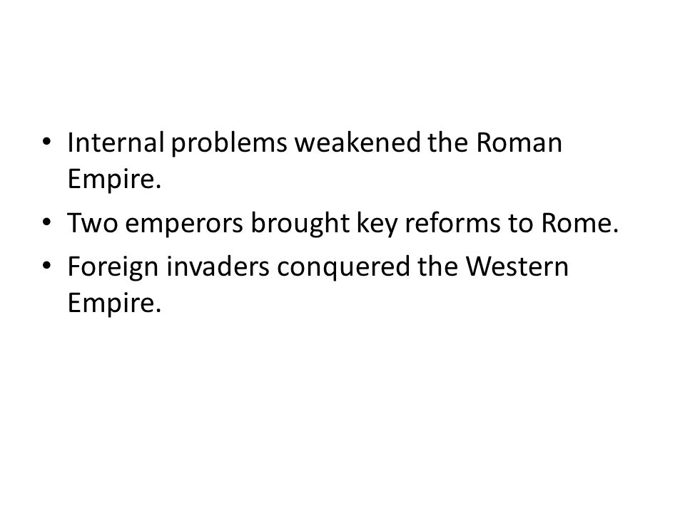 Internal problems weakened the Roman Empire.