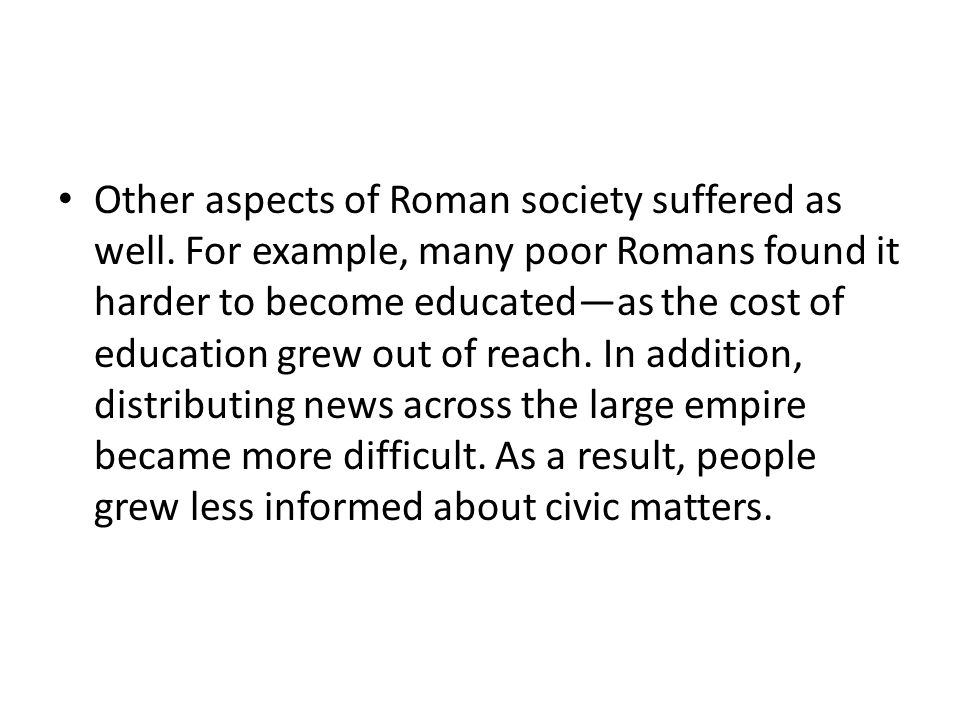 Other aspects of Roman society suffered as well