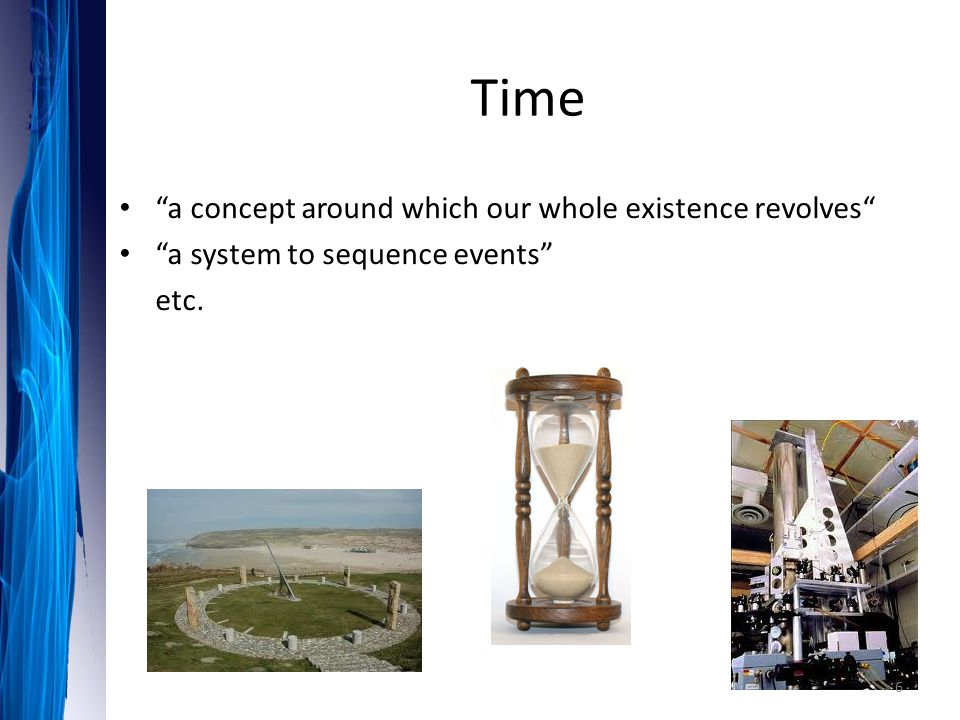 Time a concept around which our whole existence revolves