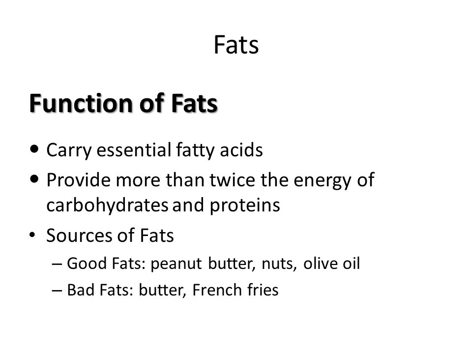 Fats Function of Fats Carry essential fatty acids