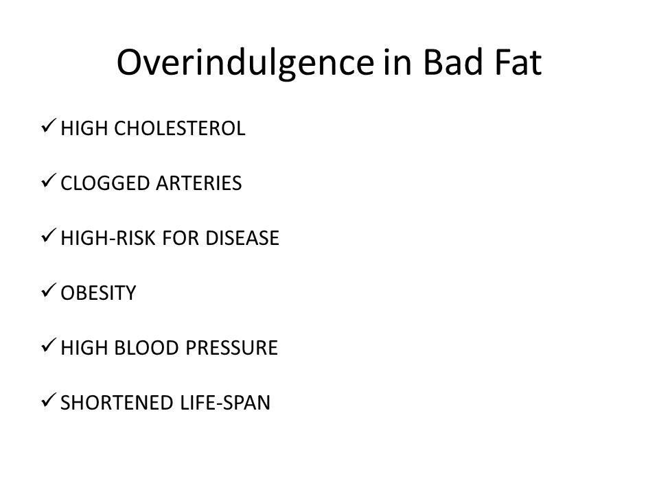 Overindulgence in Bad Fat