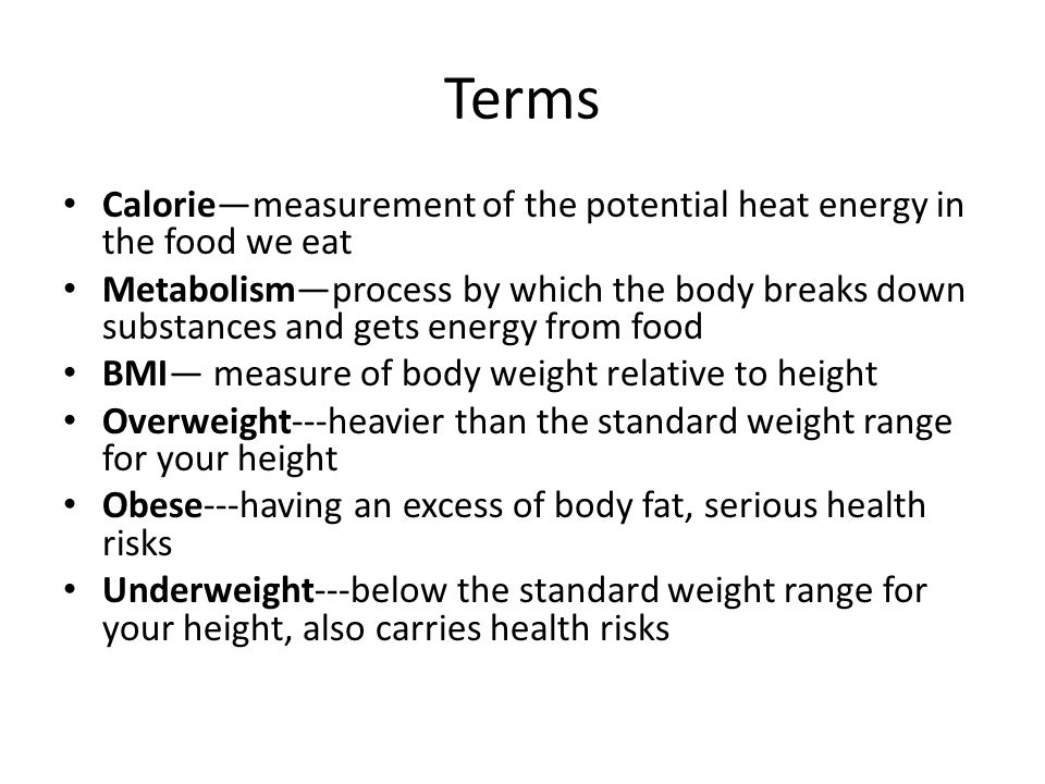 Terms Calorie—measurement of the potential heat energy in the food we eat.