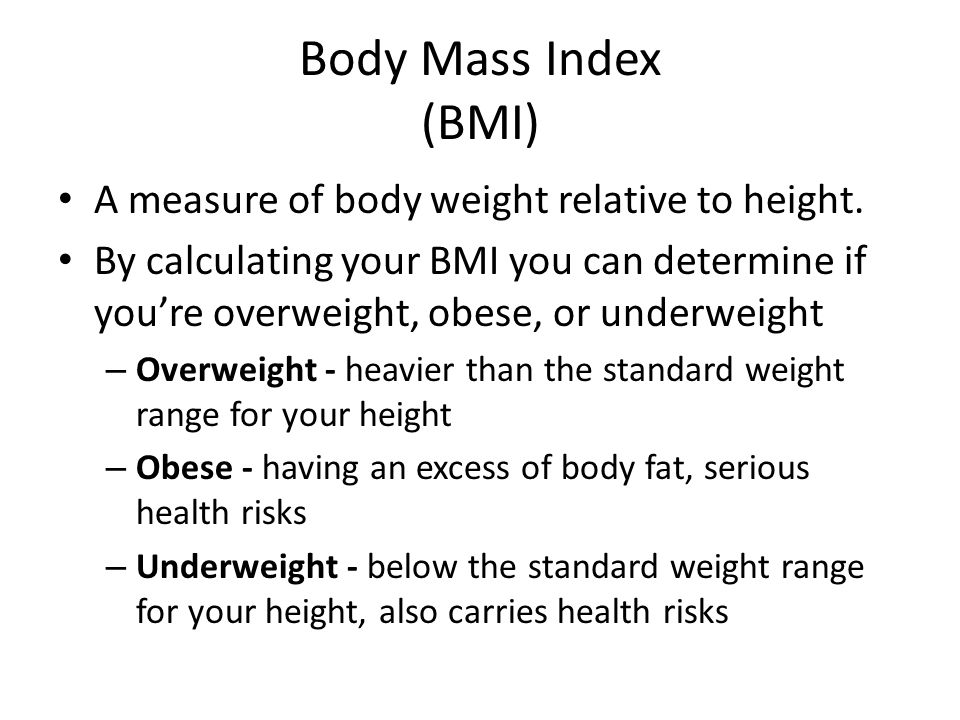 Body Mass Index (BMI) A measure of body weight relative to height.