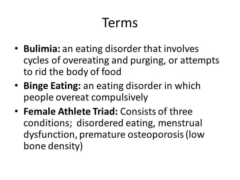 Terms Bulimia: an eating disorder that involves cycles of overeating and purging, or attempts to rid the body of food.