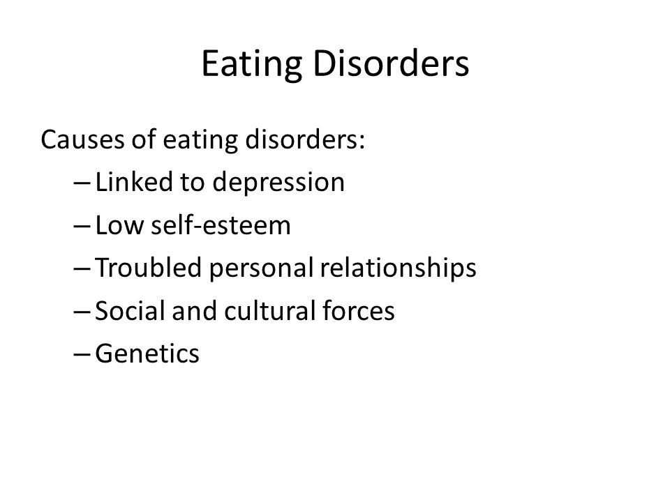 Eating Disorders Causes of eating disorders: Linked to depression