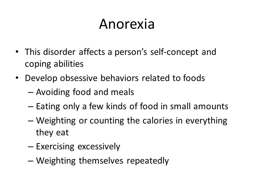 Anorexia This disorder affects a person's self-concept and coping abilities. Develop obsessive behaviors related to foods.