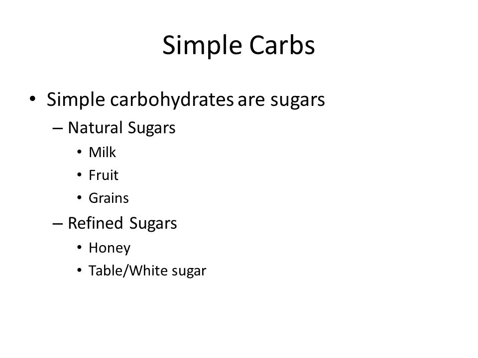 Simple Carbs Simple carbohydrates are sugars Natural Sugars
