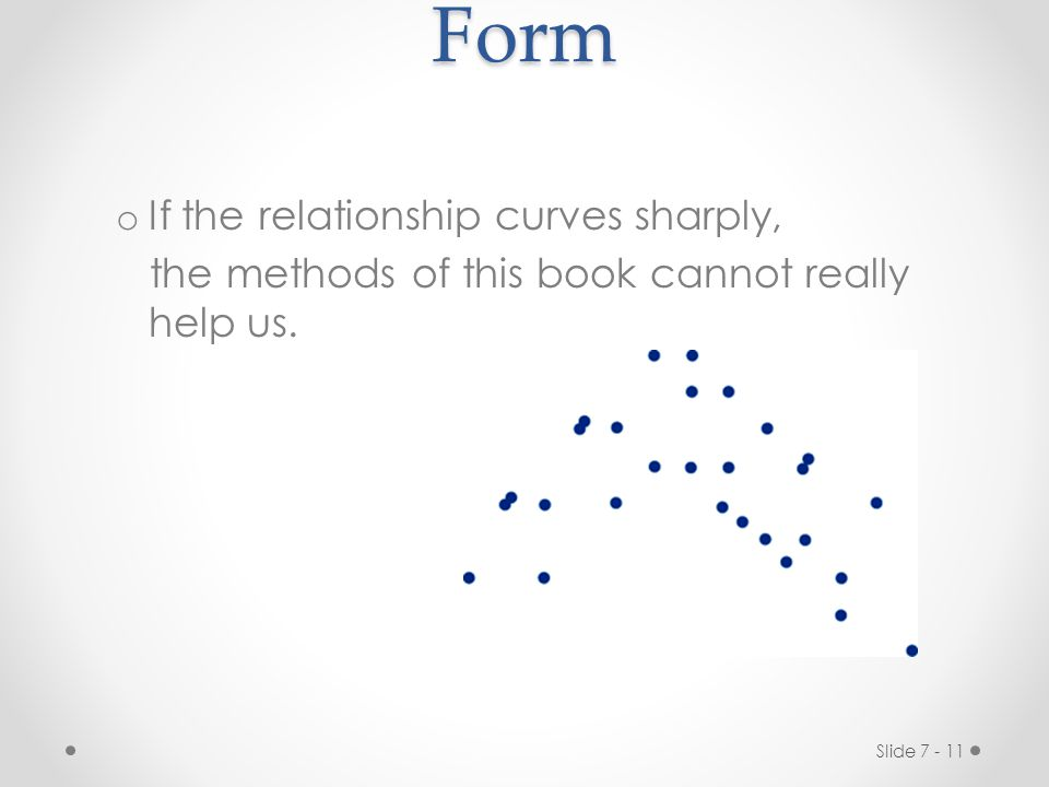 Form If the relationship curves sharply,