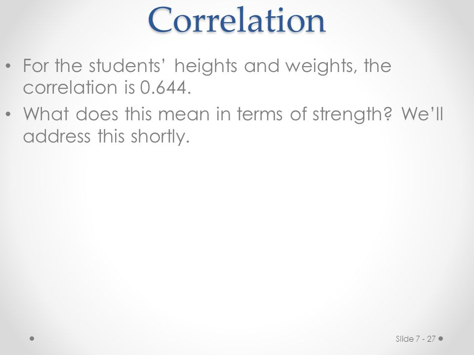Correlation For the students' heights and weights, the correlation is 0.644.