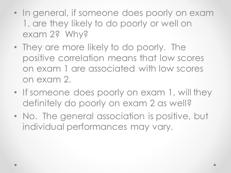 In general, if someone does poorly on exam 1, are they likely to do poorly or well on exam 2 Why