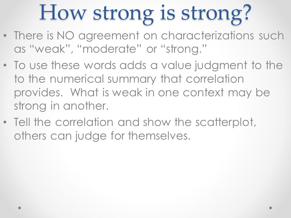 How strong is strong There is NO agreement on characterizations such as weak , moderate or strong.