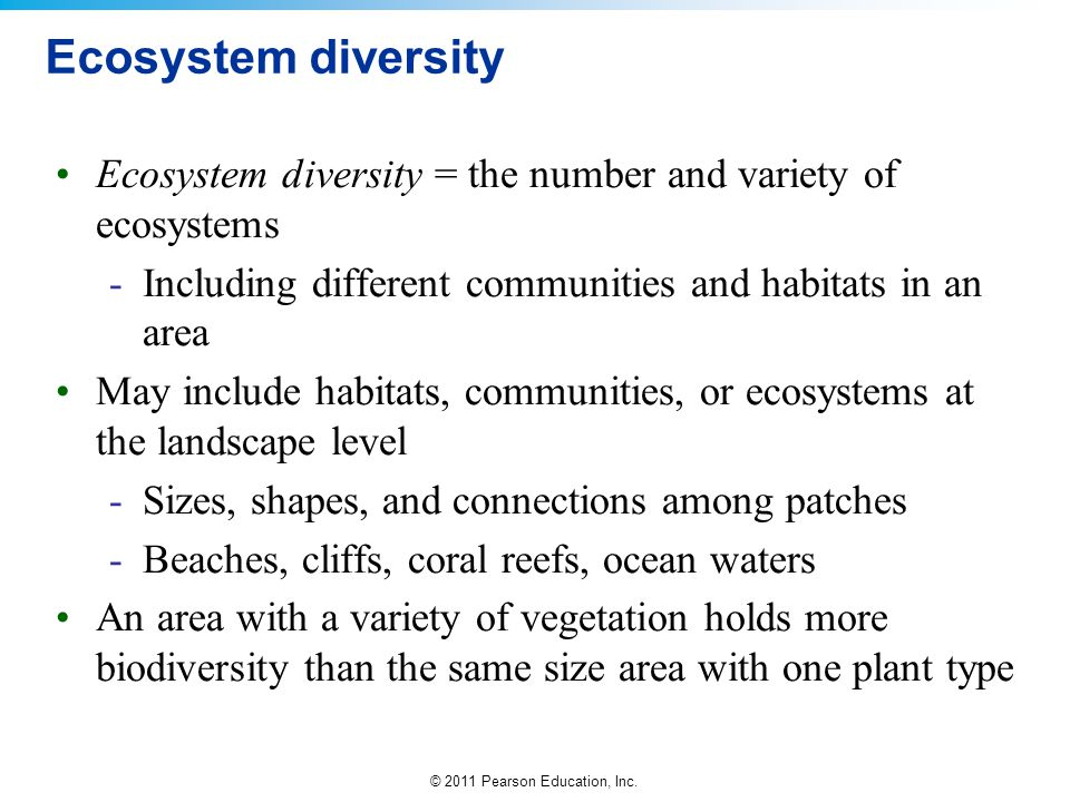 Ecosystem diversity Ecosystem diversity = the number and variety of ecosystems. Including different communities and habitats in an area.