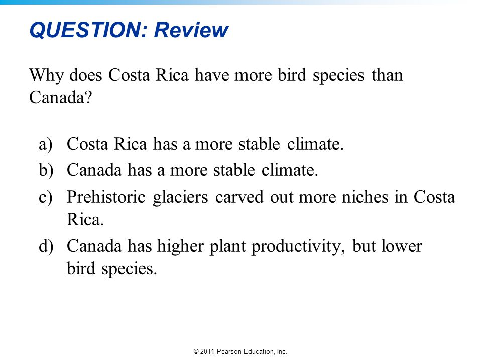QUESTION: Review Why does Costa Rica have more bird species than Canada Costa Rica has a more stable climate.