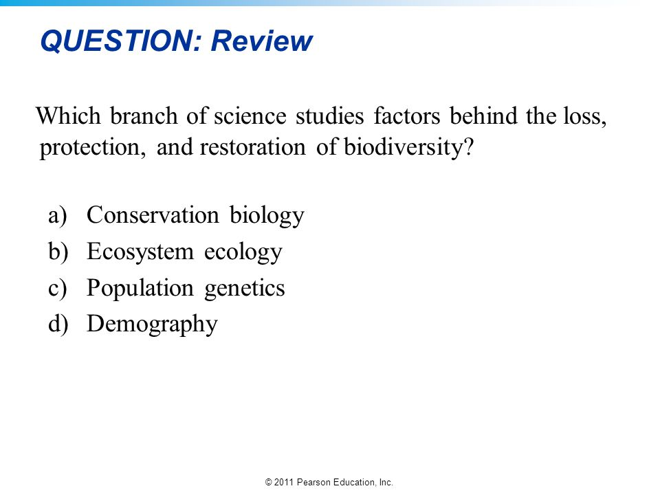 QUESTION: Review Which branch of science studies factors behind the loss, protection, and restoration of biodiversity