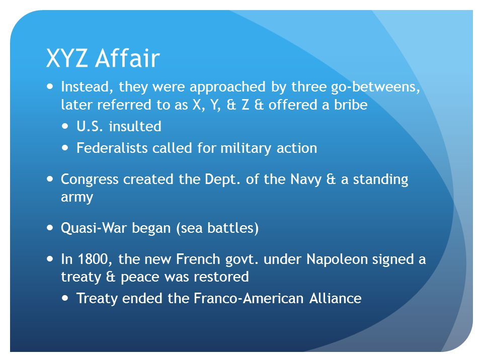 XYZ Affair Instead, they were approached by three go-betweens, later referred to as X, Y, & Z & offered a bribe.