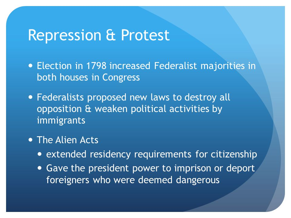 Repression & Protest Election in 1798 increased Federalist majorities in both houses in Congress.