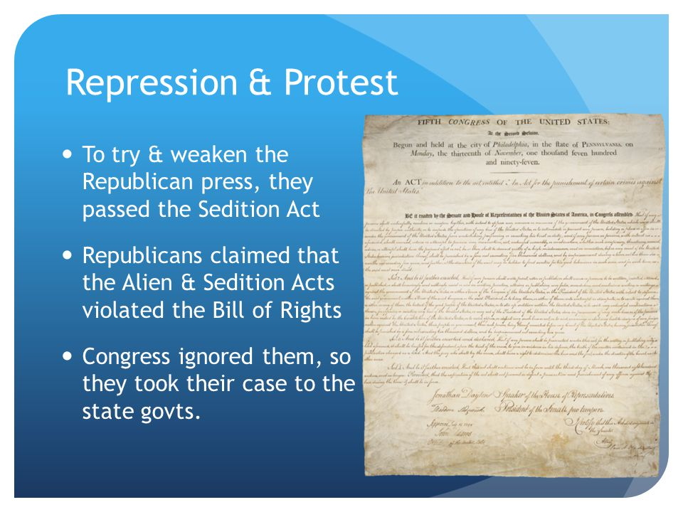 Repression & Protest To try & weaken the Republican press, they passed the Sedition Act.